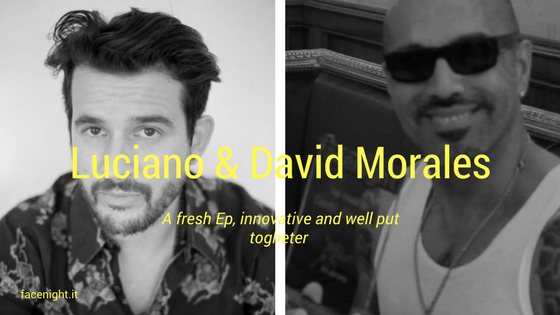 Luciano e David Morales, a fresh Ep, innovative and well put togheter